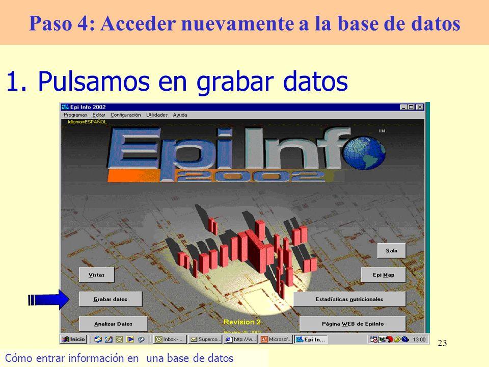 23 1.Pulsamos en grabar datos Paso 4: Acceder nuevamente a la base de datos Cómo entrar información en una base de datos