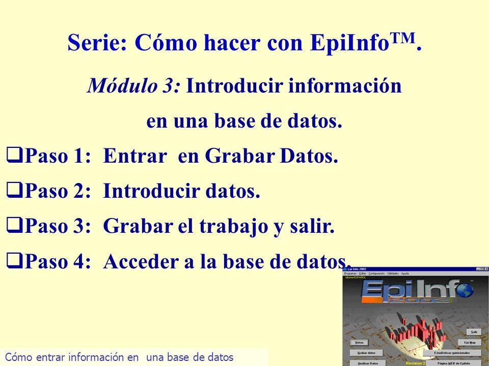 5 Serie: Cómo hacer con EpiInfo TM. Módulo 3: Introducir información en una base de datos. Paso 1: Entrar en Grabar Datos. Paso 2: Introducir datos. P