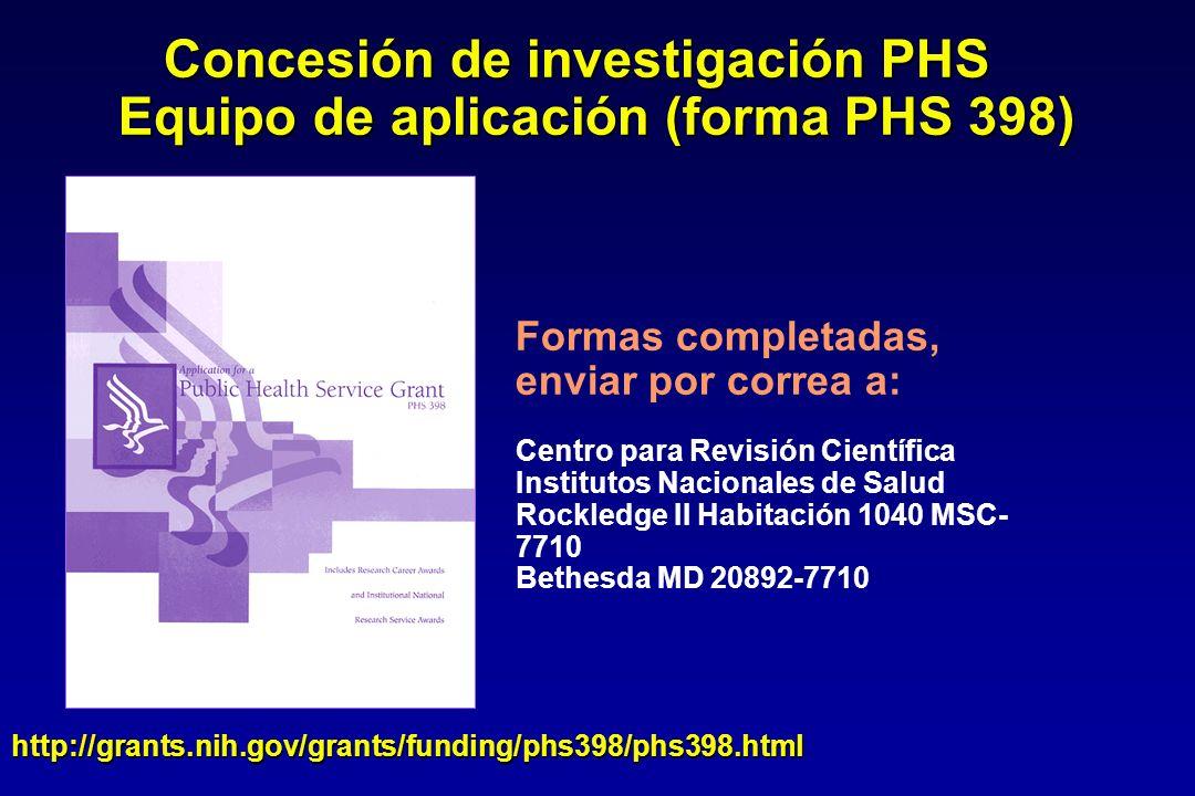 Concesión de investigación PHS Equipo de aplicación (forma PHS 398) Equipo de aplicación (forma PHS 398) Formas completadas, enviar por correa a: Centro para Revisión Científica Institutos Nacionales de Salud Rockledge II Habitación 1040 MSC- 7710 Bethesda MD 20892-7710 http://grants.nih.gov/grants/funding/phs398/phs398.html