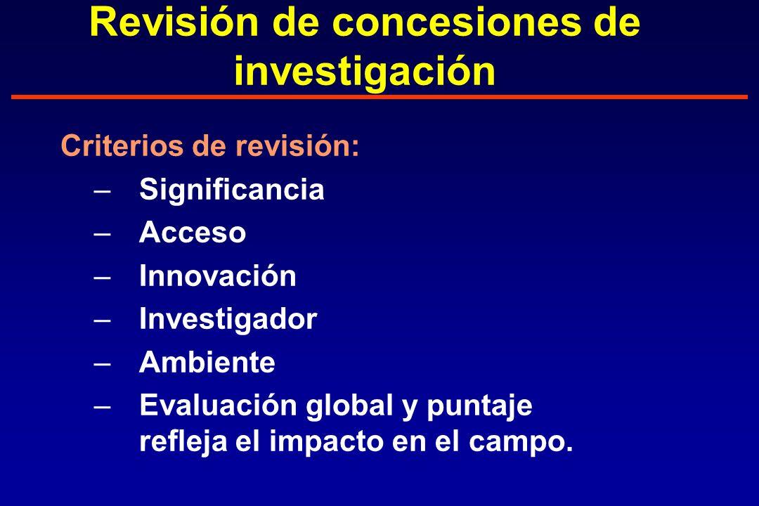 Revisión de concesiones de investigación Criterios de revisión: –Significancia –Acceso –Innovación –Investigador –Ambiente –Evaluación global y puntaje refleja el impacto en el campo.