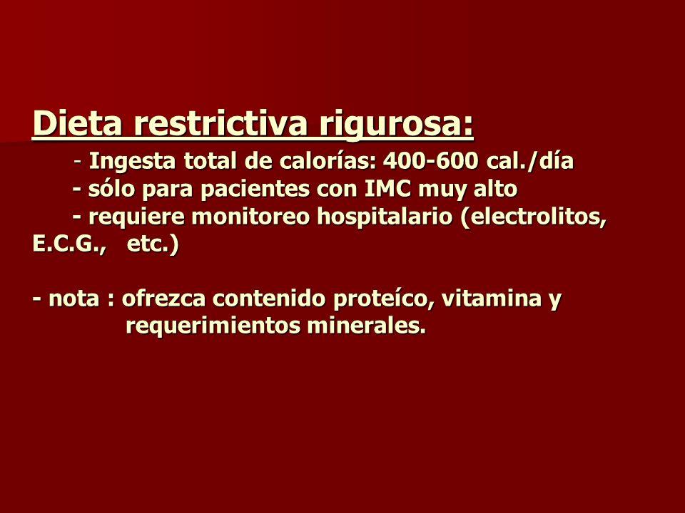 Dieta restrictiva rigurosa: - Ingesta total de calorías: 400-600 cal./día - sólo para pacientes con IMC muy alto - requiere monitoreo hospitalario (el