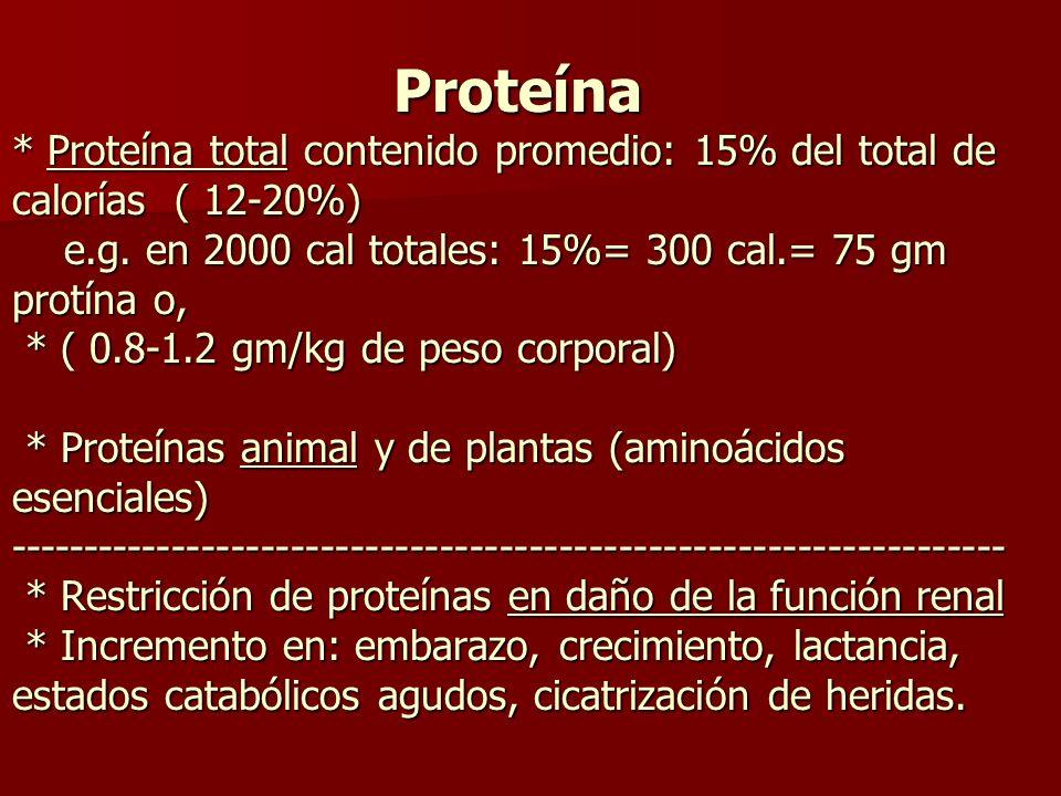 Proteína * Proteína total contenido promedio: 15% del total de calorías ( 12-20%) e.g. en 2000 cal totales: 15%= 300 cal.= 75 gm protína o, * ( 0.8-1.