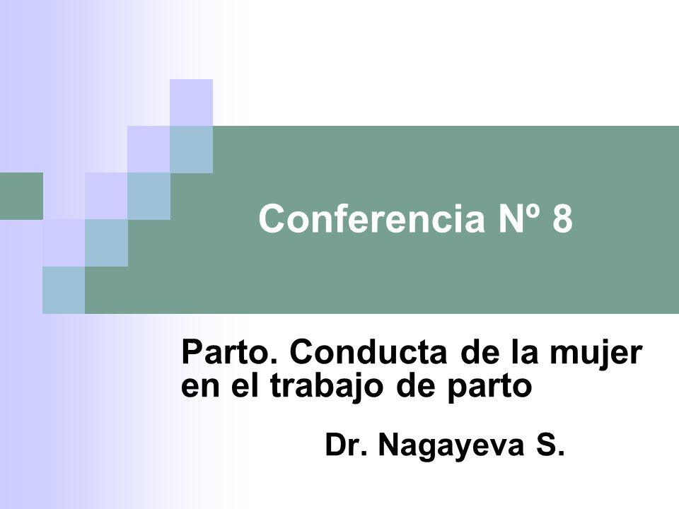 Conferencia Nº 8 Parto. Conducta de la mujer en el trabajo de parto Dr. Nagayeva S.