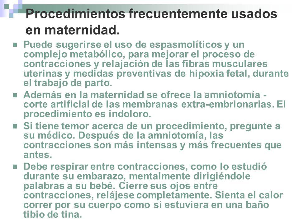 Procedimientos frecuentemente usados en maternidad. Puede sugerirse el uso de espasmolíticos y un complejo metabólico, para mejorar el proceso de cont