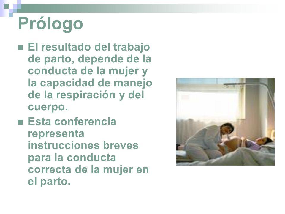 Prólogo El resultado del trabajo de parto, depende de la conducta de la mujer y la capacidad de manejo de la respiración y del cuerpo. Esta conferenci