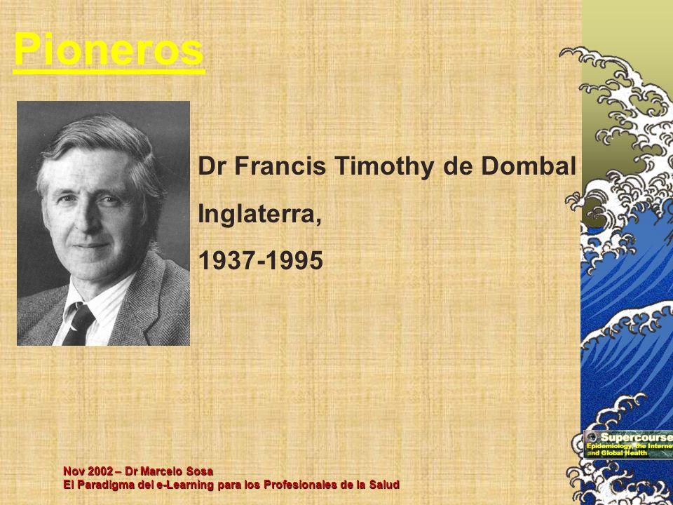 Nov 2002 – Dr Marcelo Sosa El Paradigma del e-Learning para los Profesionales de la Salud Pioneros Dr Francis Timothy de Dombal Inglaterra, 1937-1995