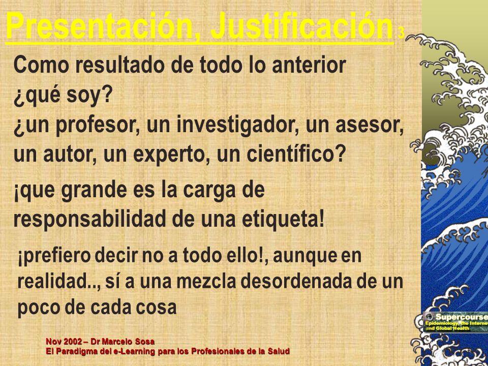 Nov 2002 – Dr Marcelo Sosa El Paradigma del e-Learning para los Profesionales de la Salud Presentación, Justificación 3 Como resultado de todo lo ante