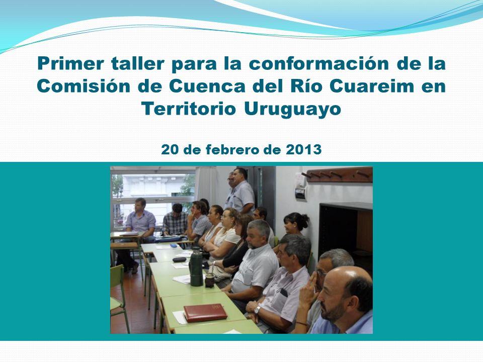 Primer taller para la conformación de la Comisión de Cuenca del Río Cuareim en Territorio Uruguayo 20 de febrero de 2013