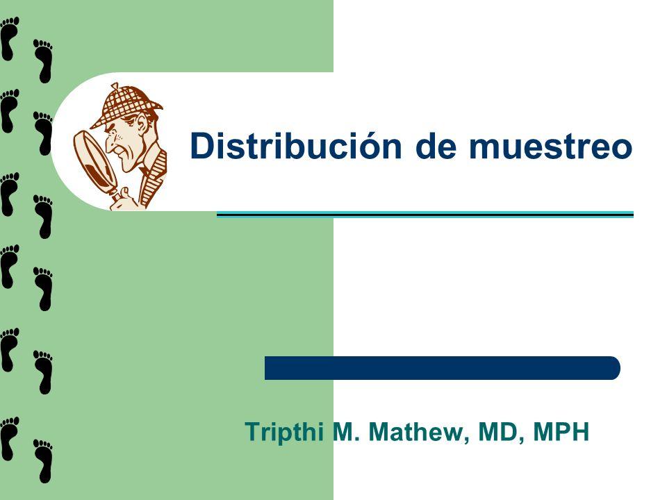 Distribución de muestreo Tripthi M. Mathew, MD, MPH