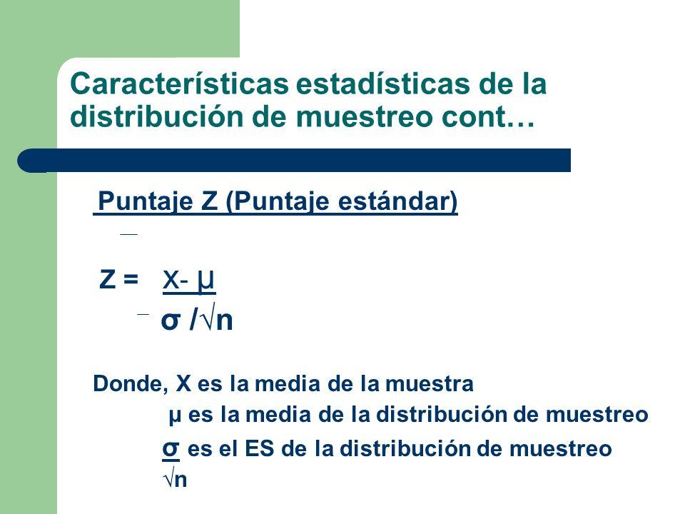 Puntaje Z (Puntaje estándar) Z = x - μ σ /n Donde, X es la media de la muestra μ es la media de la distribución de muestreo σ es el ES de la distribuc