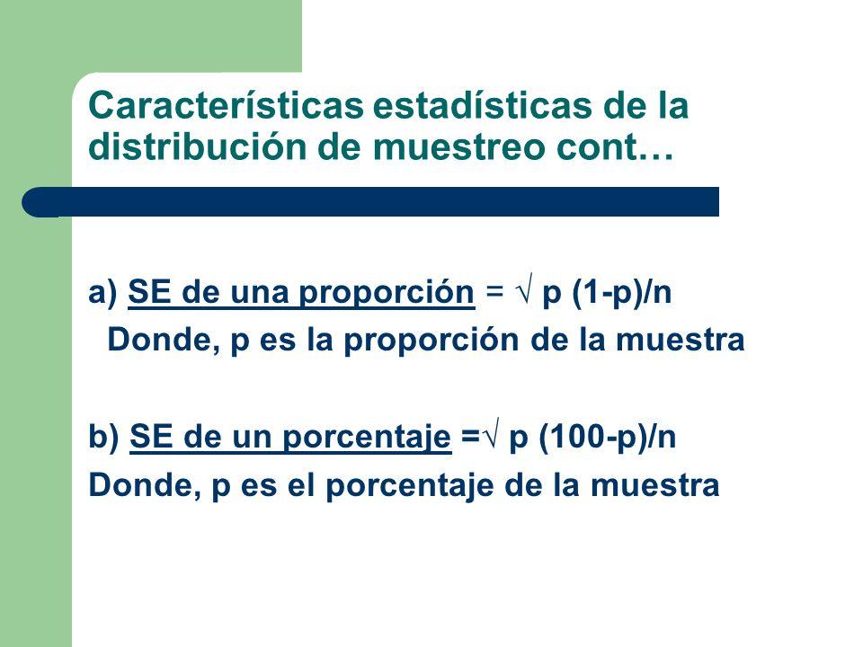 a) SE de una proporción = p (1-p)/n Donde, p es la proporción de la muestra b) SE de un porcentaje = p (100-p)/n Donde, p es el porcentaje de la muest