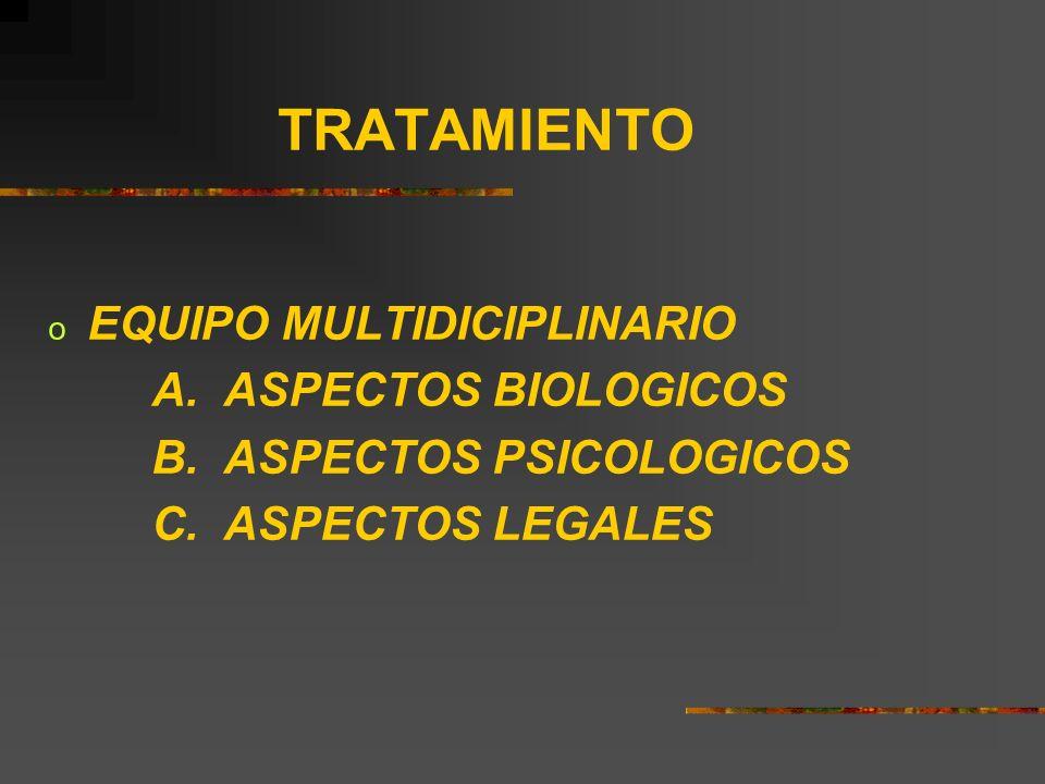 TRATAMIENTO o EQUIPO MULTIDICIPLINARIO A. ASPECTOS BIOLOGICOS B. ASPECTOS PSICOLOGICOS C. ASPECTOS LEGALES