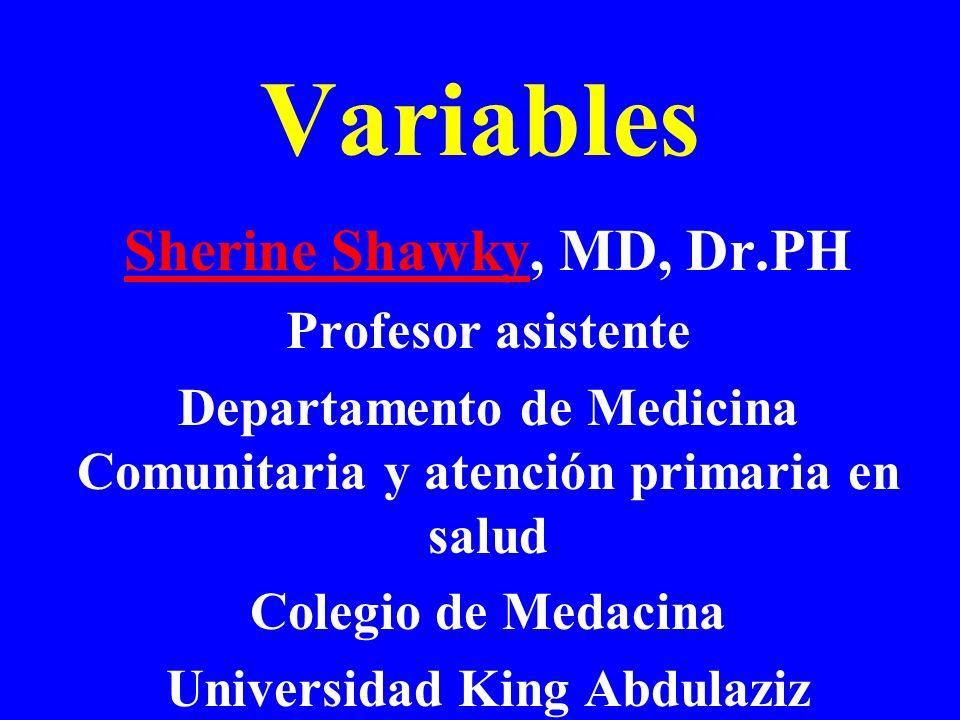 Variables Sherine ShawkySherine Shawky, MD, Dr.PH Profesor asistente Departamento de Medicina Comunitaria y atención primaria en salud Colegio de Meda