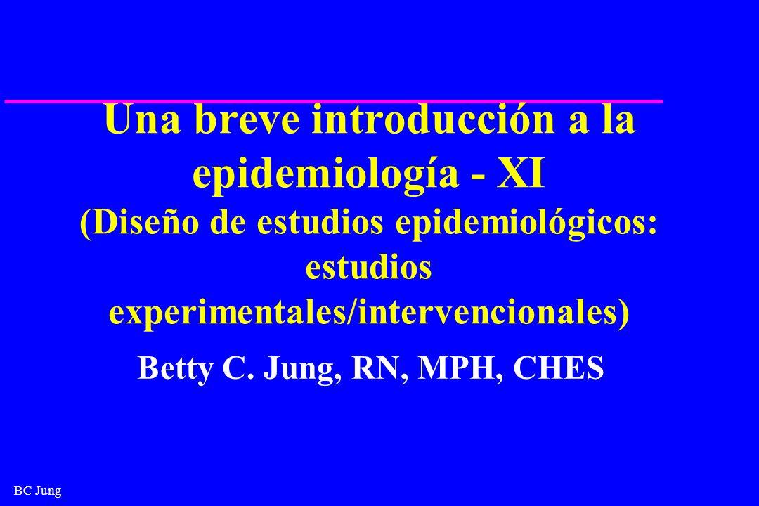 BC Jung Una breve introducción a la epidemiología - XI (Diseño de estudios epidemiológicos: estudios experimentales/intervencionales) Betty C. Jung, R