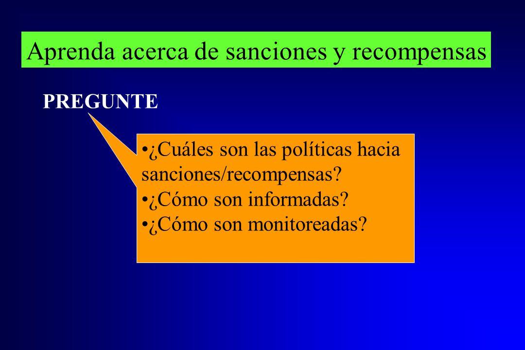 Aprenda acerca de sanciones y recompensas ¿Cuáles son las políticas hacia sanciones/recompensas? ¿Cómo son informadas? ¿Cómo son monitoreadas? PREGUNT