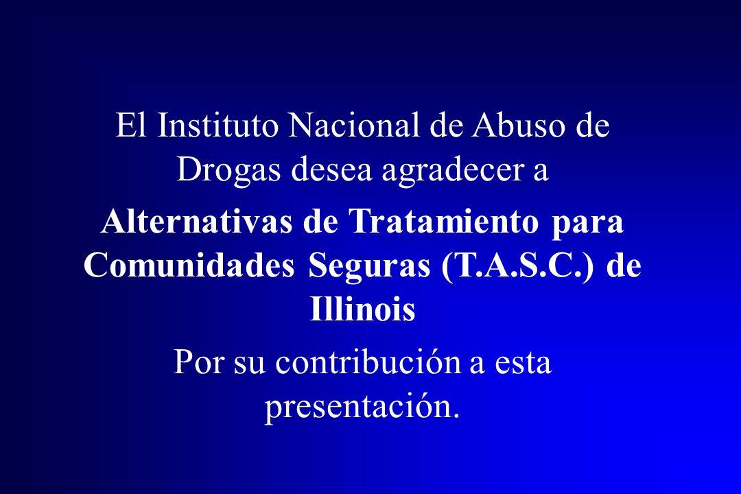 El Instituto Nacional de Abuso de Drogas desea agradecer a Alternativas de Tratamiento para Comunidades Seguras (T.A.S.C.) de Illinois Por su contribu