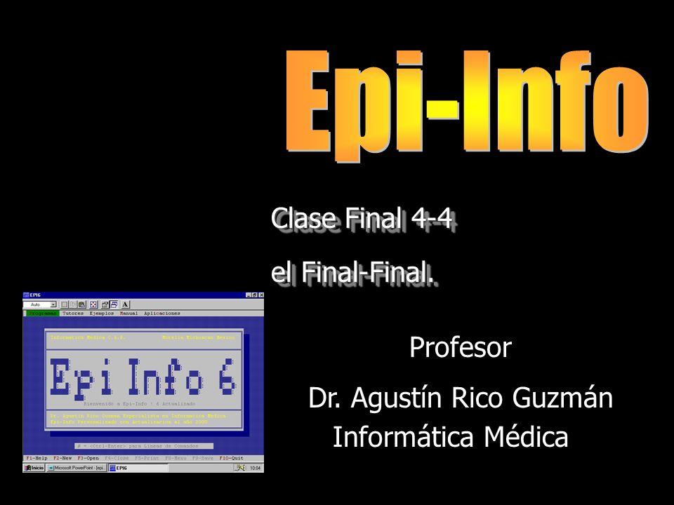 Profesor Dr. Agustín Rico Guzmán Clase Final 4-4 el Final-Final. Clase Final 4-4 el Final-Final. Informática Médica