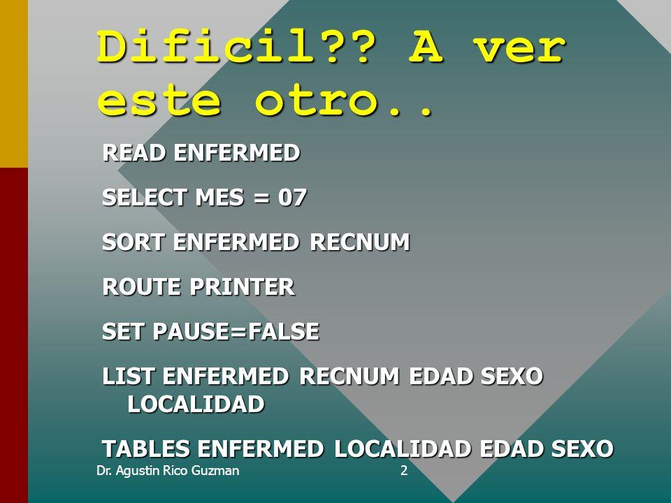 Dr. Agustin Rico Guzman2 Dificil?? A ver este otro.. READ ENFERMED SELECT MES = 07 SORT ENFERMED RECNUM ROUTE PRINTER SET PAUSE=FALSE LIST ENFERMED RE