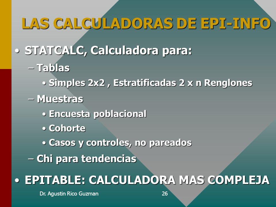 Dr. Agustin Rico Guzman26 LAS CALCULADORAS DE EPI-INFO STATCALC, Calculadora para:STATCALC, Calculadora para: –Tablas Simples 2x2, Estratificadas 2 x