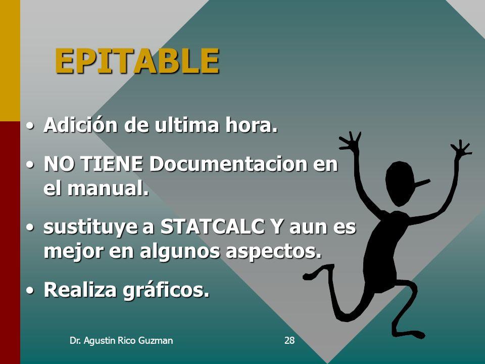 Dr. Agustin Rico Guzman28 EPITABLE Adición de ultima hora.Adición de ultima hora. NO TIENE Documentacion en el manual.NO TIENE Documentacion en el man