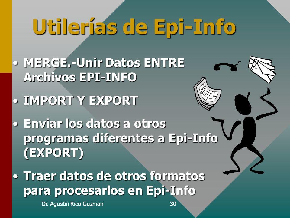 Dr. Agustin Rico Guzman30 Utilerías de Epi-Info MERGE.-Unir Datos ENTRE Archivos EPI-INFOMERGE.-Unir Datos ENTRE Archivos EPI-INFO IMPORT Y EXPORTIMPO