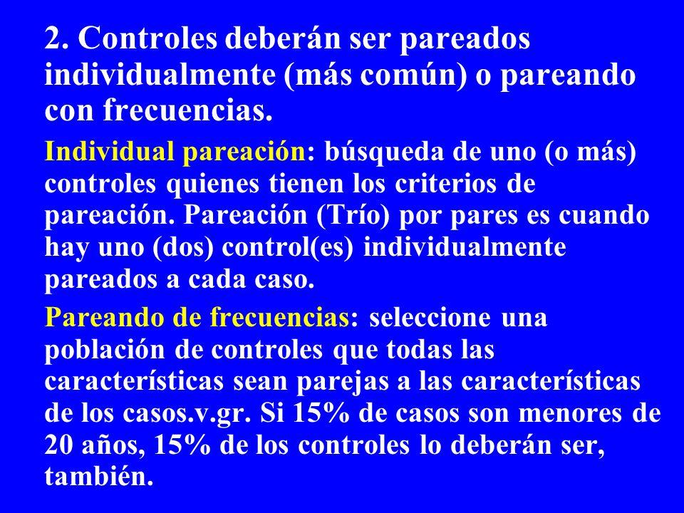 2. Controles deberán ser pareados individualmente (más común) o pareando con frecuencias. Individual pareación: búsqueda de uno (o más) controles quie