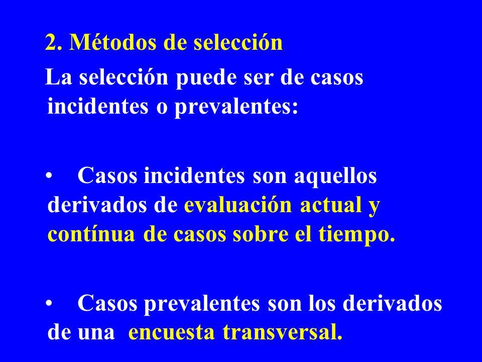 2. Métodos de selección La selección puede ser de casos incidentes o prevalentes: Casos incidentes son aquellos derivados de evaluación actual y contí