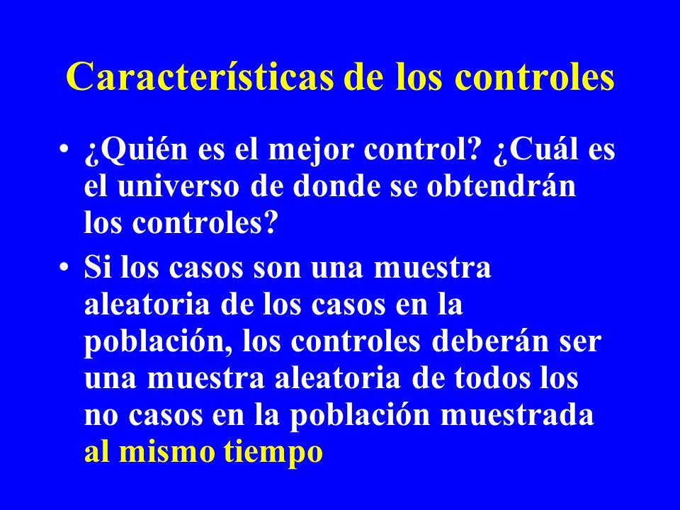 Características de los controles ¿Quién es el mejor control? ¿Cuál es el universo de donde se obtendrán los controles? Si los casos son una muestra al