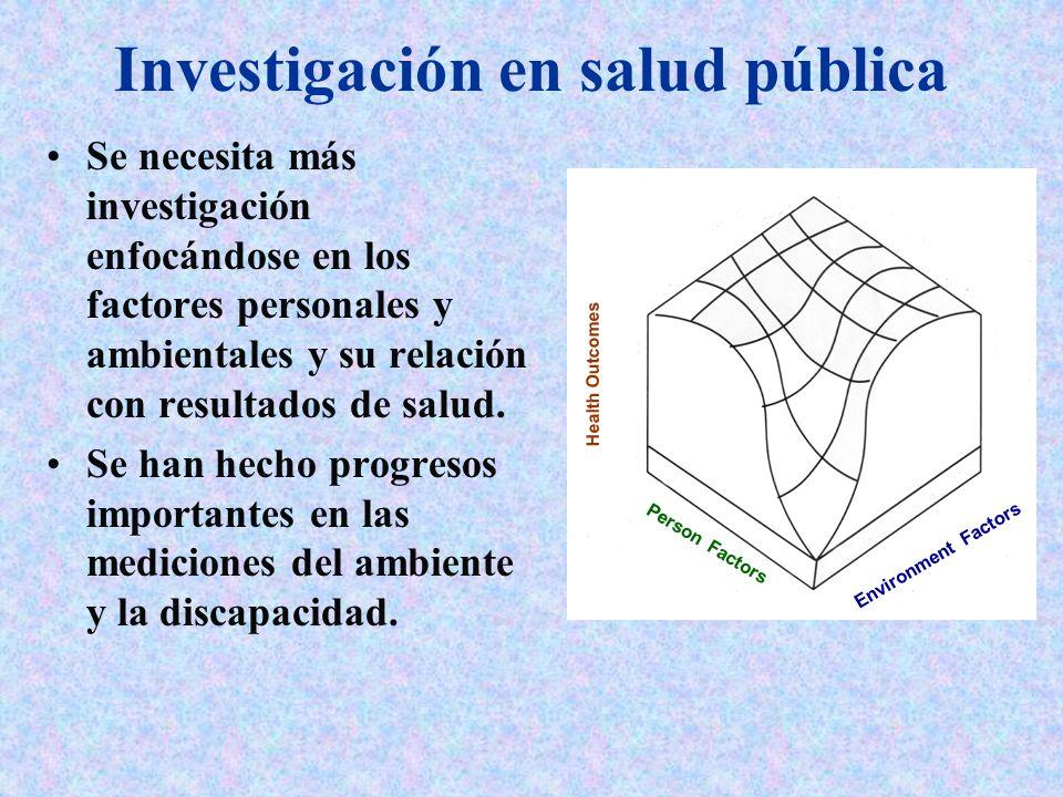 Investigación en salud pública Se necesita más investigación enfocándose en los factores personales y ambientales y su relación con resultados de salu