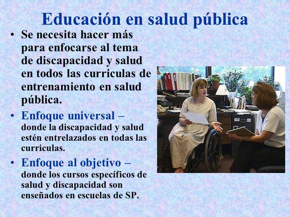 Educación en salud pública Se necesita hacer más para enfocarse al tema de discapacidad y salud en todos las curriculas de entrenamiento en salud públ