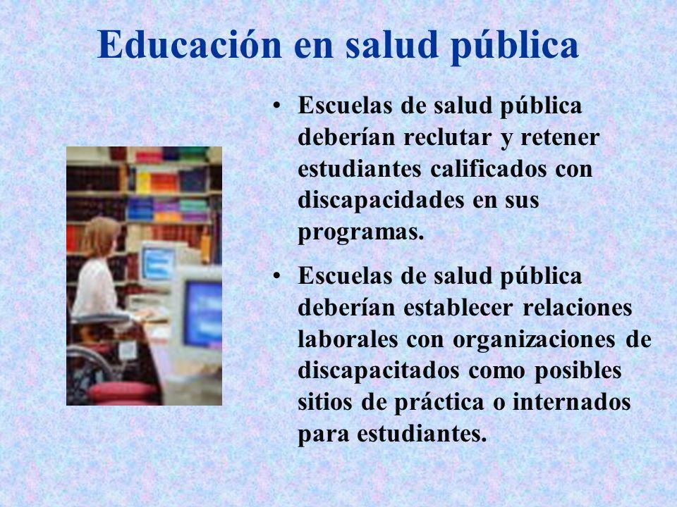 Educación en salud pública Escuelas de salud pública deberían reclutar y retener estudiantes calificados con discapacidades en sus programas. Escuelas