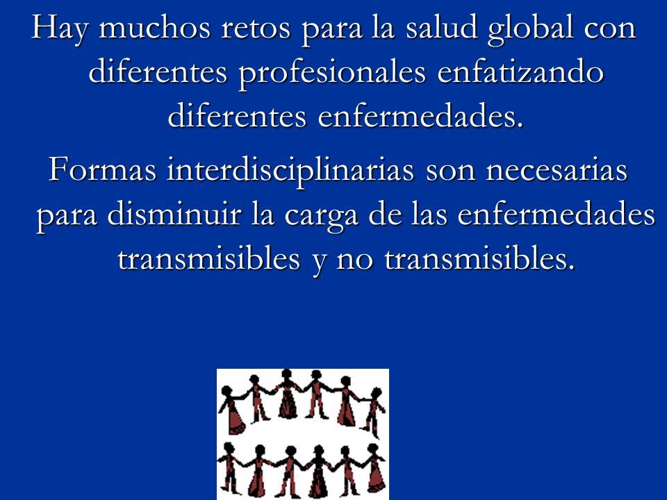 Hay muchos retos para la salud global con diferentes profesionales enfatizando diferentes enfermedades.