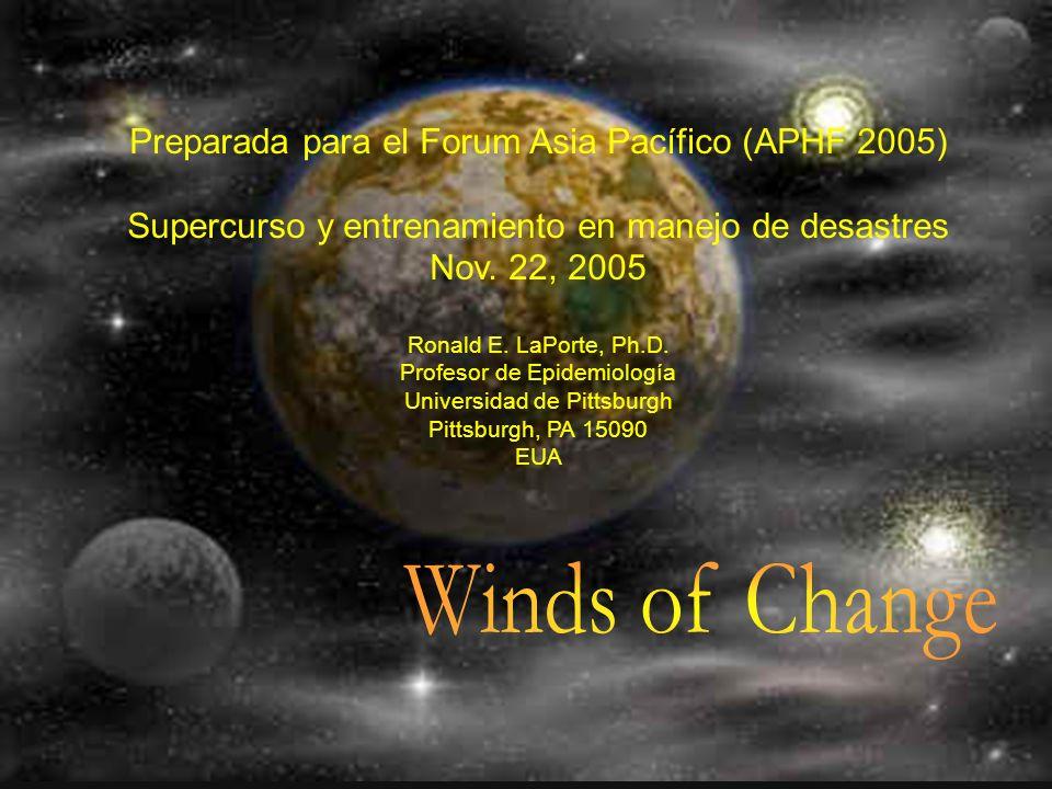 Preparada para el Forum Asia Pacífico (APHF 2005) Supercurso y entrenamiento en manejo de desastres Nov. 22, 2005 Ronald E. LaPorte, Ph.D. Profesor de