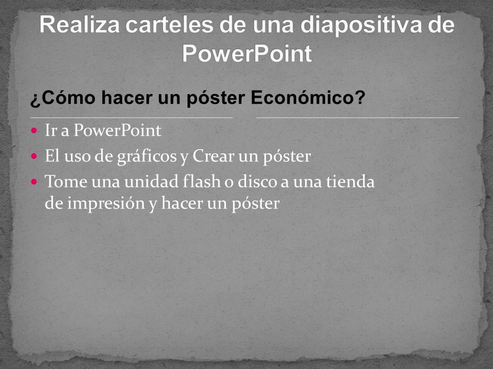 ¿Cómo hacer un póster Económico? Ir a PowerPoint El uso de gráficos y Crear un póster Tome una unidad flash o disco a una tienda de impresión y hacer