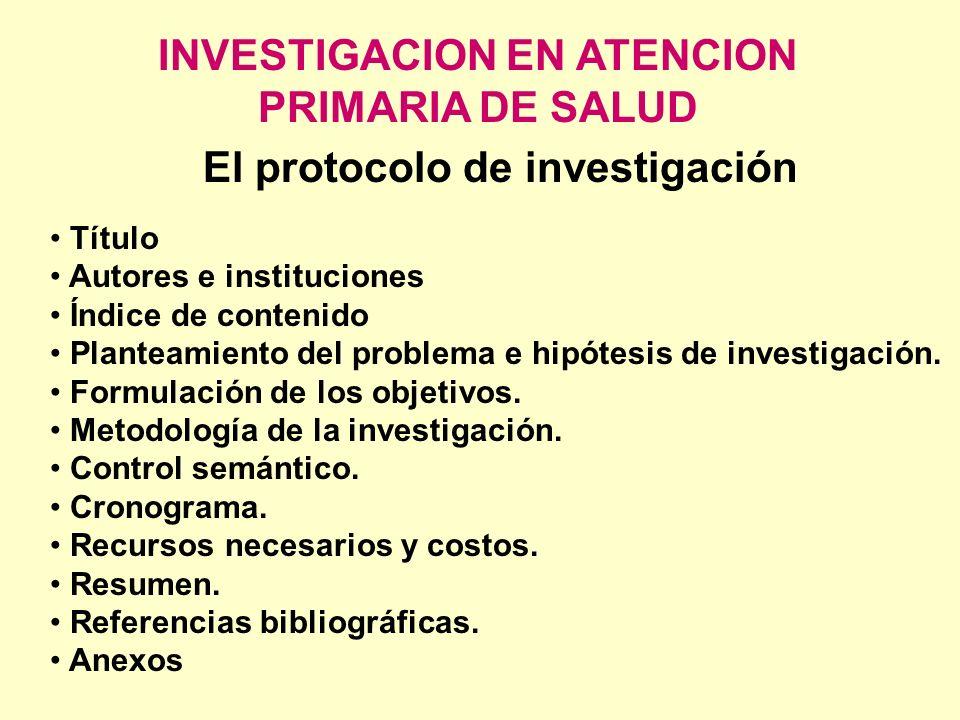 INVESTIGACION EN ATENCION PRIMARIA DE SALUD El protocolo de investigación Título Autores e instituciones Índice de contenido Planteamiento del problem