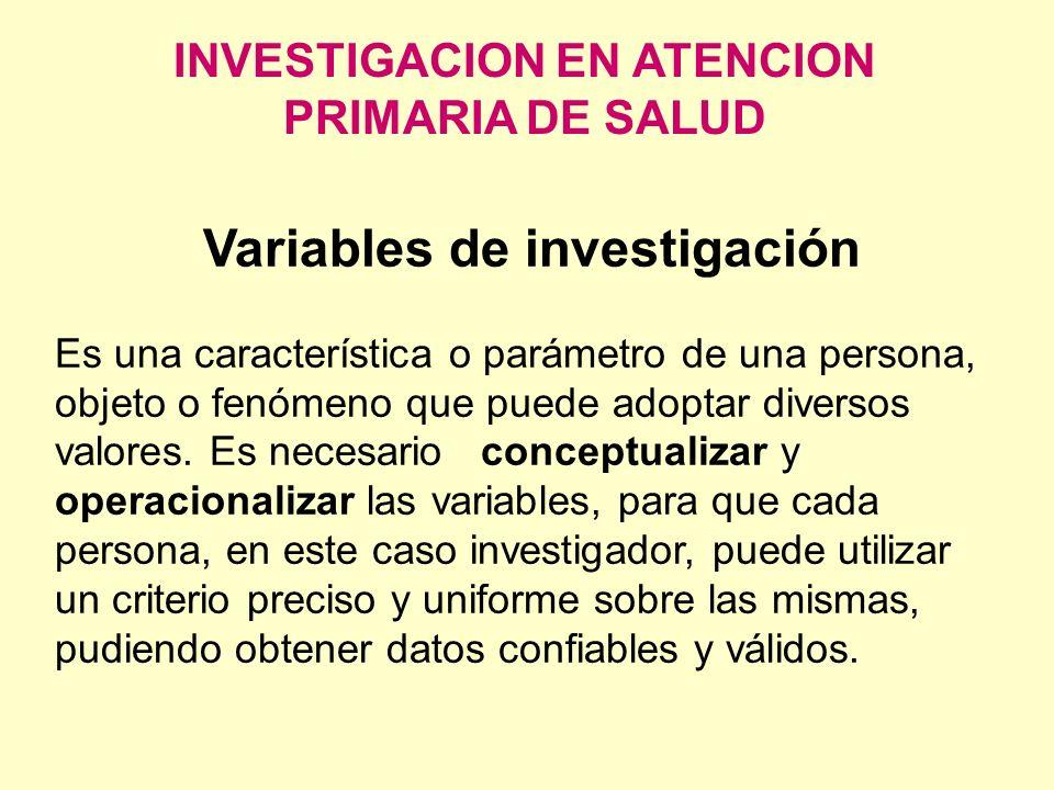 INVESTIGACION EN ATENCION PRIMARIA DE SALUD Variables de investigación Es una característica o parámetro de una persona, objeto o fenómeno que puede a