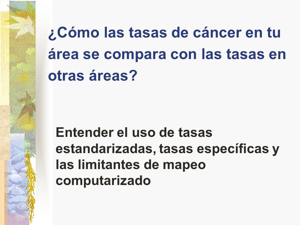 ¿Cómo las tasas de cáncer en tu área se compara con las tasas en otras áreas? Entender el uso de tasas estandarizadas, tasas específicas y las limitan
