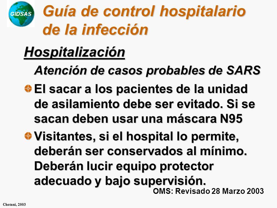 GIDSAS Chotani, 2003 Guía de control hospitalario de la infección Hospitalización Atención de casos probables de SARS El sacar a los pacientes de la u