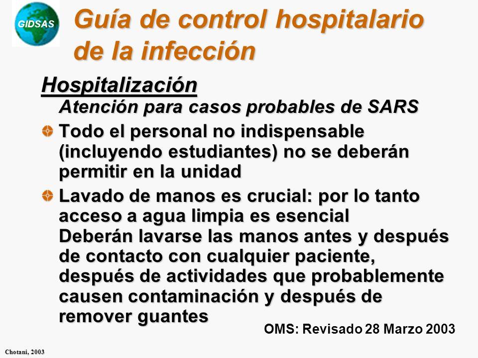 GIDSAS Chotani, 2003 Guía de control hospitalario de la infección Hospitalización Atención para casos probables de SARS Todo el personal no indispensa