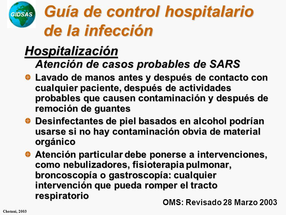GIDSAS Chotani, 2003 Guía de control hospitalario de la infección Hospitalización Atención de casos probables de SARS Lavado de manos antes y después