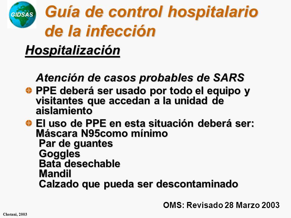 GIDSAS Chotani, 2003 Guía de control hospitalario de la infección Hospitalización Atención de casos probables de SARS PPE deberá ser usado por todo el