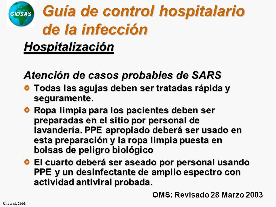 GIDSAS Chotani, 2003 Guía de control hospitalario de la infección Hospitalización Atención de casos probables de SARS Todas las agujas deben ser trata
