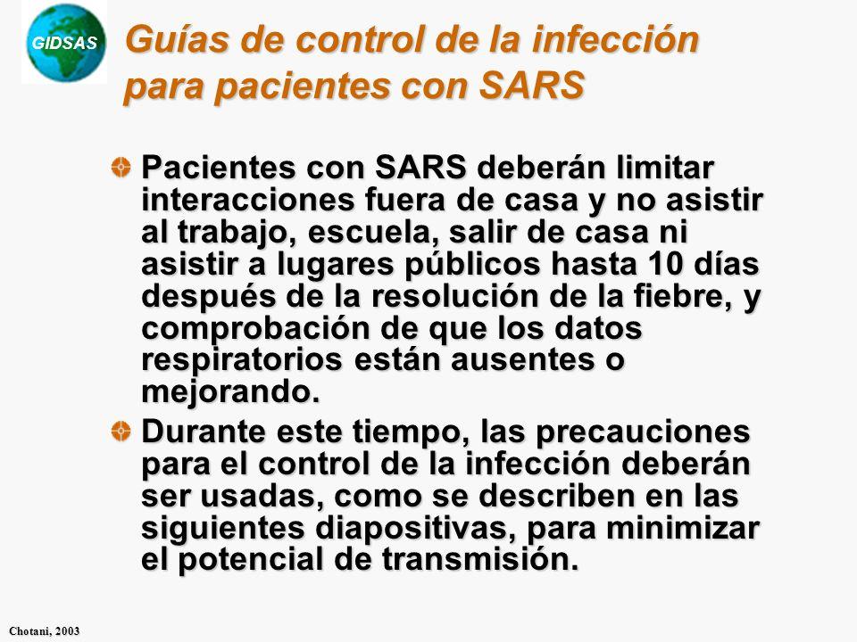 GIDSAS Chotani, 2003 Guías de control de la infección para pacientes con SARS Pacientes con SARS deberán limitar interacciones fuera de casa y no asis