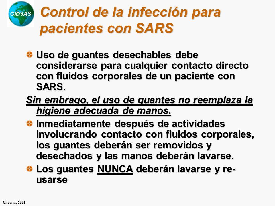 GIDSAS Chotani, 2003 Uso de guantes desechables debe considerarse para cualquier contacto directo con fluidos corporales de un paciente con SARS. Sin