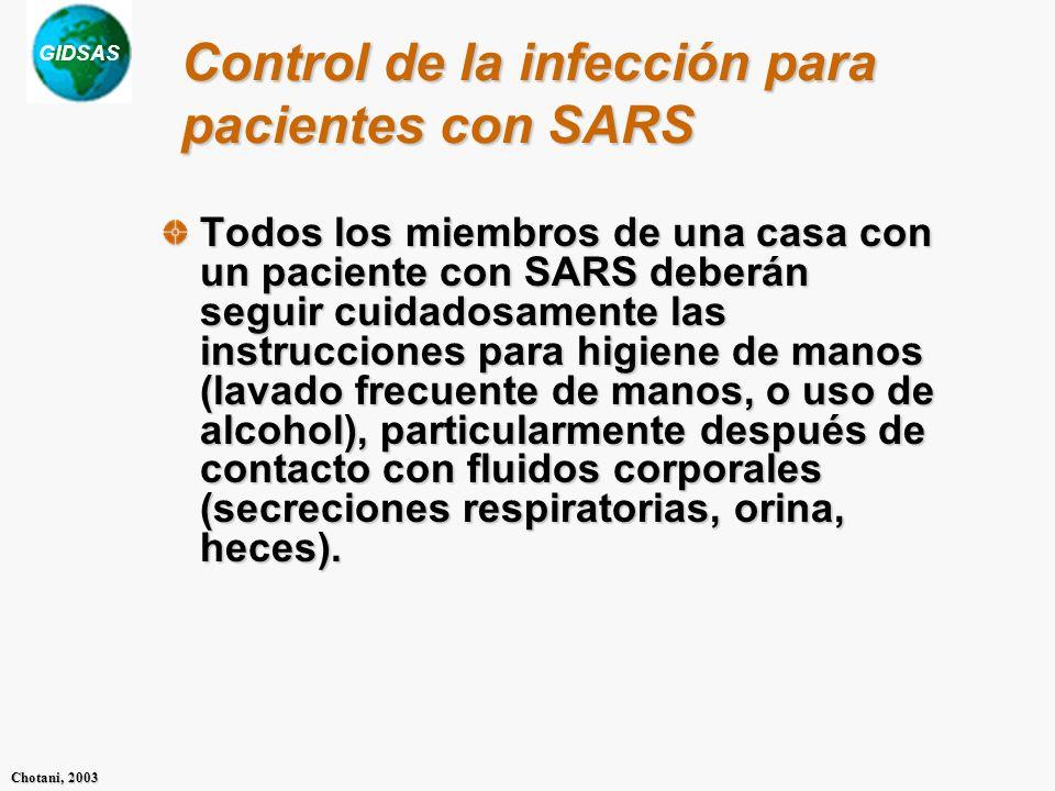 GIDSAS Chotani, 2003 Todos los miembros de una casa con un paciente con SARS deberán seguir cuidadosamente las instrucciones para higiene de manos (la