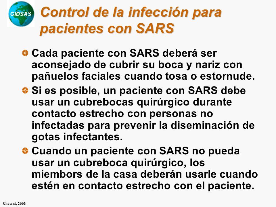 GIDSAS Chotani, 2003 Cada paciente con SARS deberá ser aconsejado de cubrir su boca y nariz con pañuelos faciales cuando tosa o estornude. Si es posib