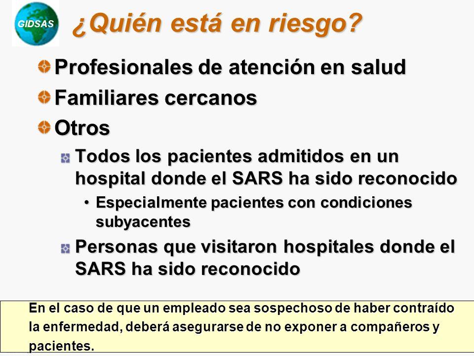 GIDSAS Chotani, 2003 ¿Quién está en riesgo? Profesionales de atención en salud Familiares cercanos Otros Todos los pacientes admitidos en un hospital