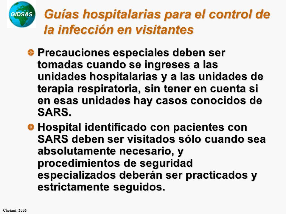 GIDSAS Chotani, 2003 Guías hospitalarias para el control de la infección en visitantes Precauciones especiales deben ser tomadas cuando se ingreses a