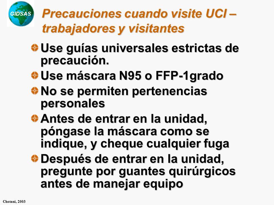 GIDSAS Chotani, 2003 Precauciones cuando visite UCI – trabajadores y visitantes Use guías universales estrictas de precaución. Use máscara N95 o FFP-1