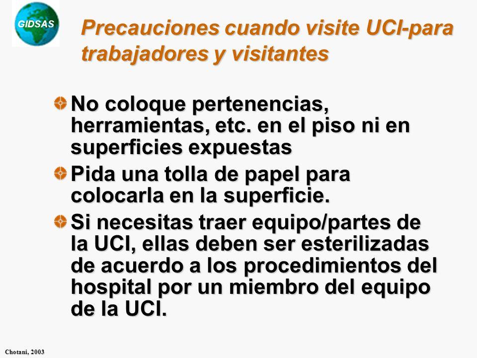 GIDSAS Chotani, 2003 Precauciones cuando visite UCI-para trabajadores y visitantes No coloque pertenencias, herramientas, etc. en el piso ni en superf